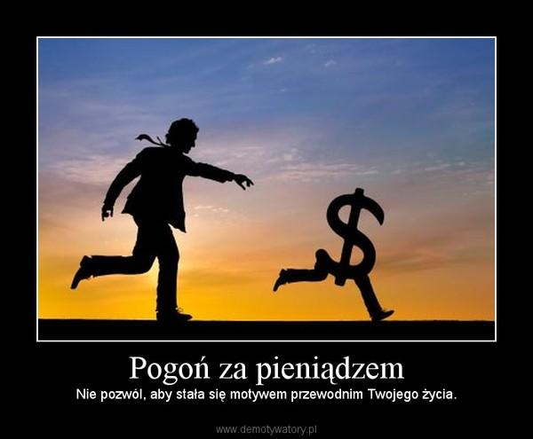 Pogoń za pieniądzem – Nie pozwól, aby stała się motywem przewodnim Twojego życia.