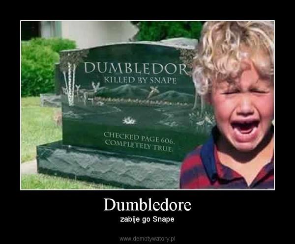 Dumbledore – zabije go Snape