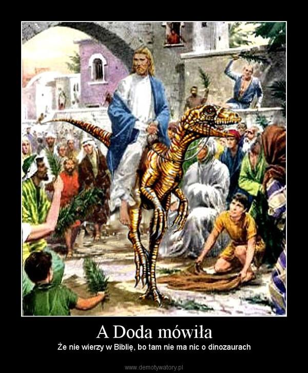 A Doda mówiła – Że nie wierzy w Biblię, bo tam nie ma nic o dinozaurach