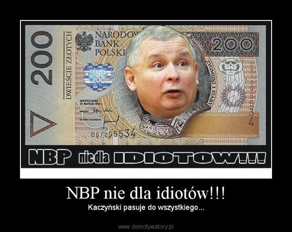 NBP nie dla idiotów!!! – Kaczyński pasuje do wszystkiego...