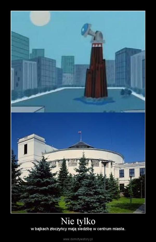 Nie tylko – w bajkach złoczyńcy mają siedzibę w centrum miasta.