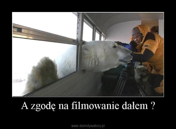 A zgodę na filmowanie dałem ? –