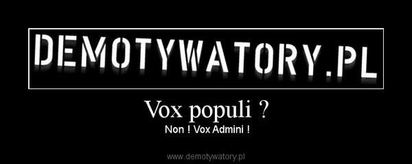 Vox populi ? –  Non ! Vox Admini !