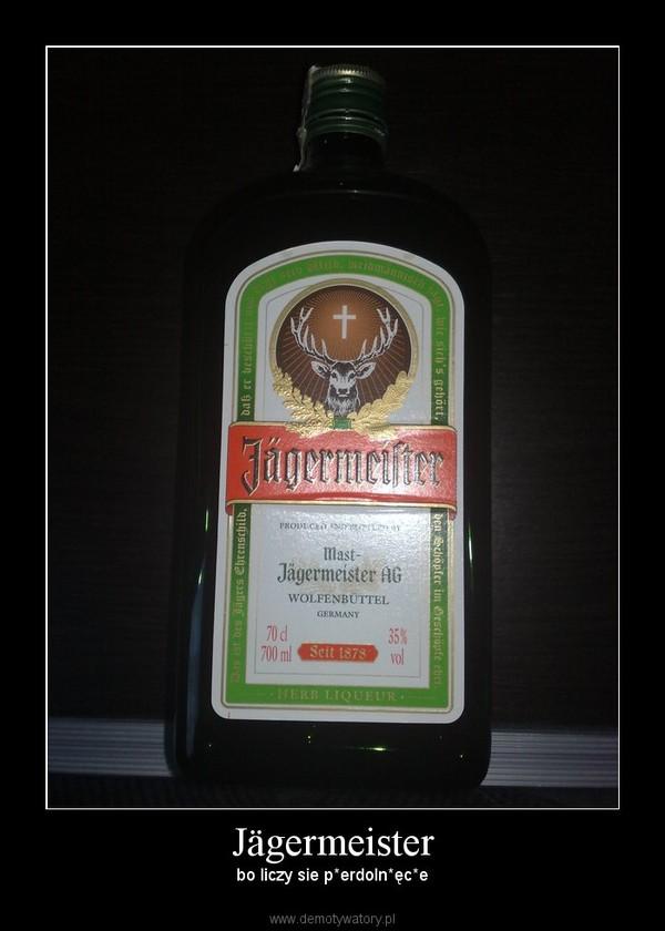 Jägermeister – bo liczy sie p*erdoln*ęc*e