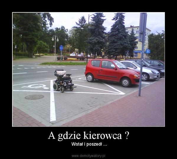 A gdzie kierowca ? –  Wstał i poszedł ...