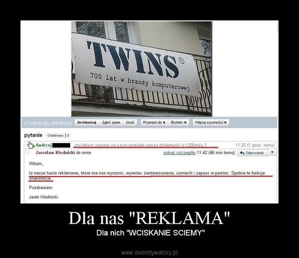 """Dla nas """"REKLAMA"""" –  Dla nich """"WCISKANIE SCIEMY"""""""
