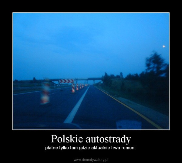 Polskie autostrady – płatne tylko tam gdzie aktualnie trwa remont