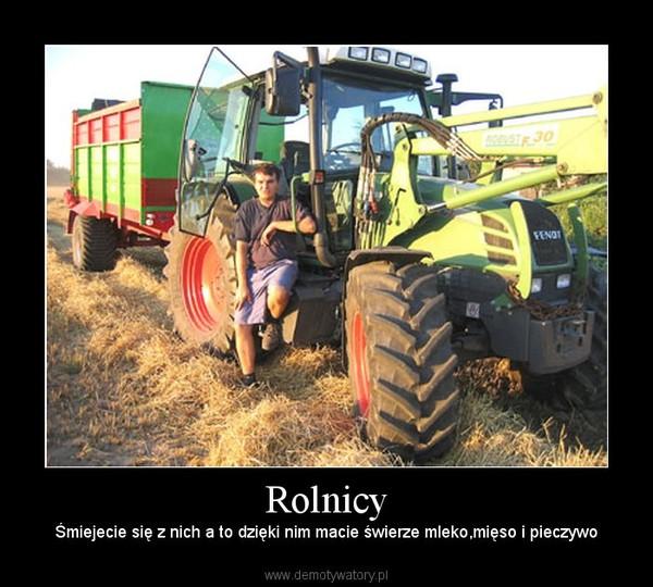 Rolnicy – Śmiejecie się z nich a to dzięki nim macie świerze mleko,mięso i pieczywo