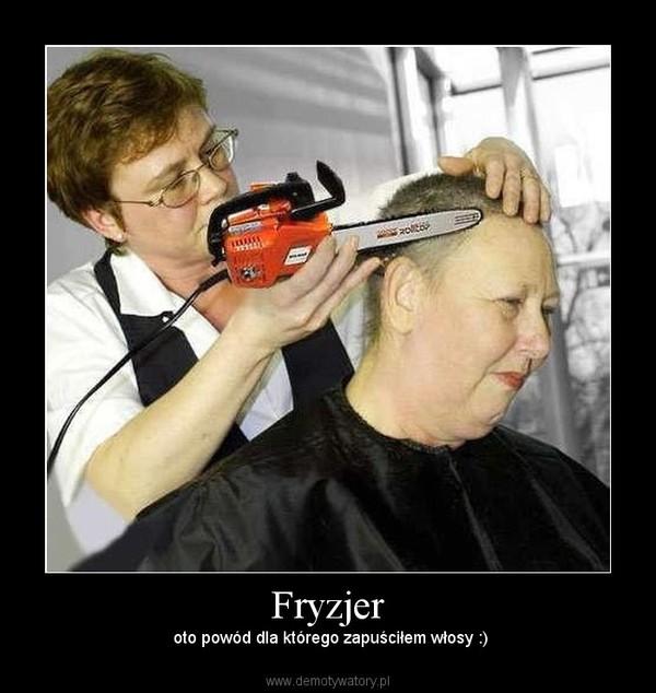 Fryzjer –  oto powód dla którego zapuściłem włosy :)
