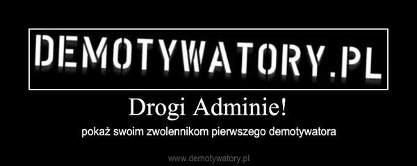 Drogi Adminie! – pokaż swoim zwolennikom pierwszego demotywatora