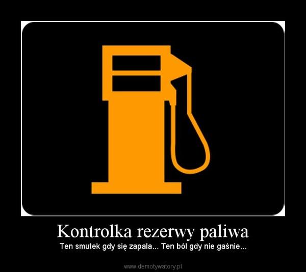 Kontrolka rezerwy paliwa – Ten smutek gdy się zapala... Ten ból gdy nie gaśnie...