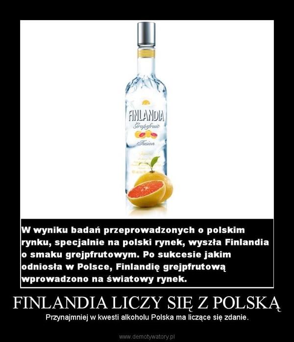 FINLANDIA LICZY SIĘ Z POLSKĄ – Przynajmniej w kwesti alkoholu Polska ma liczące się zdanie.
