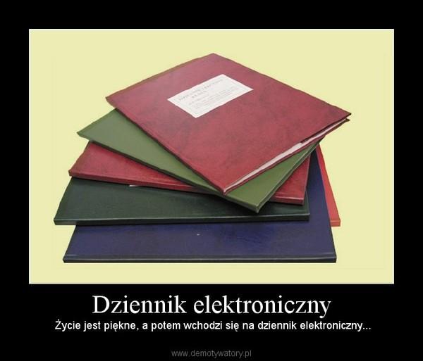 Dziennik elektroniczny – Życie jest piękne, a potem wchodzi się na dziennik elektroniczny...