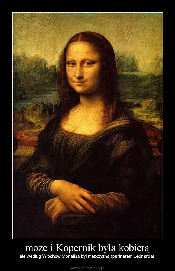 może i Kopernik była kobietą – ale według Włochów Monalisa był meżczyzną (partnerem Leonarda)