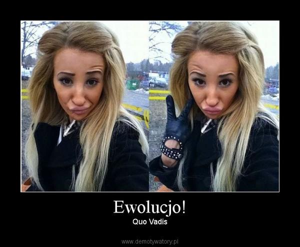 Ewolucjo! – Quo Vadis