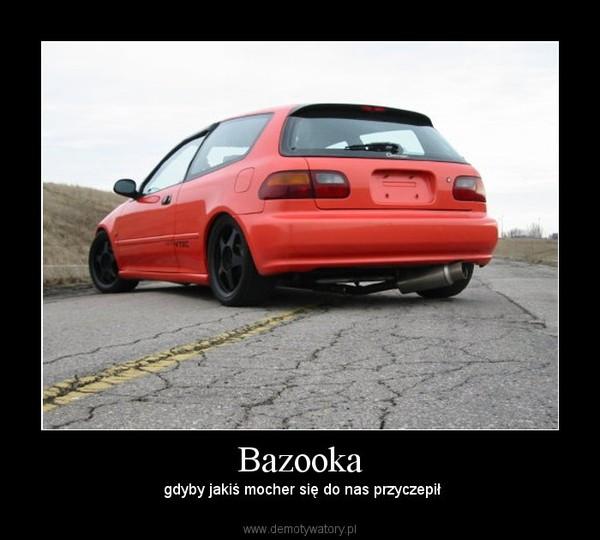 Bazooka – gdyby jakiś mocher się do nas przyczepił