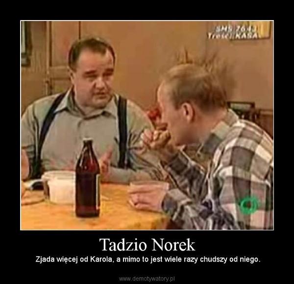 Tadzio Norek – Zjada więcej od Karola, a mimo to jest wiele razy chudszy od niego.