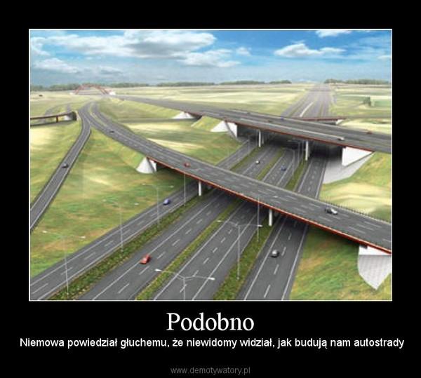 Podobno – Niemowa powiedział głuchemu, że niewidomy widział, jak budują nam autostrady