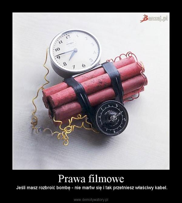 Prawa filmowe – Jeśli masz rozbroić bombę - nie martw się i tak przetniesz właściwy kabel.