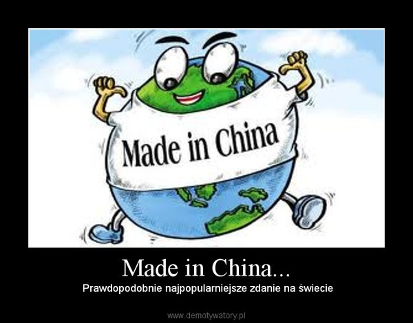 Made in China... – Prawdopodobnie najpopularniejsze zdanie na świecie