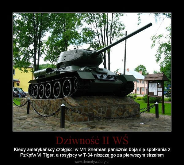 Dziwność II WŚ – Kiedy amerykańscy czołgiści w M4 Sherman panicznie boją się spotkania zPzKpfw VI Tiger, a rosyjscy w T-34 niszczą go za pierwszym strzałem