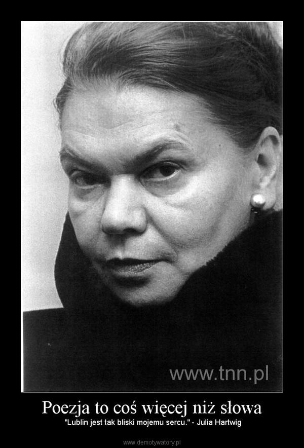 """Poezja to coś więcej niż słowa – """"Lublin jest tak bliski mojemu sercu."""" - Julia Hartwig"""