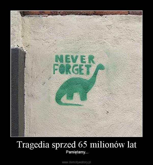 Tragedia sprzed 65 milionów lat – Pamiętamy...