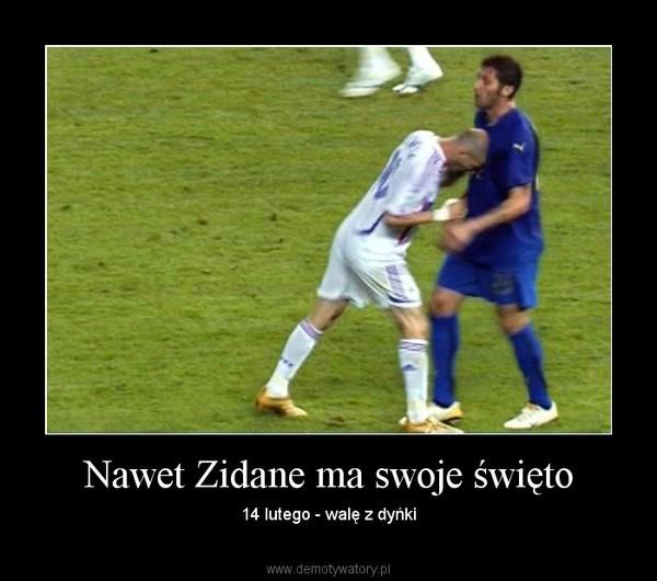 Nawet Zidane ma swoje święto – 14 lutego - walę z dyńki