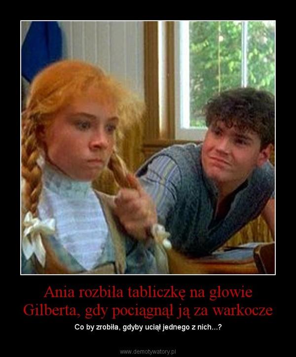 Ania rozbiła tabliczkę na głowie Gilberta, gdy pociągnął ją za warkocze – Co by zrobiła, gdyby uciął jednego z nich...?