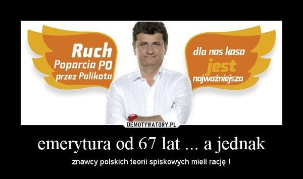 emerytura od 67 lat ... a jednak – znawcy polskich teorii spiskowych mieli rację !