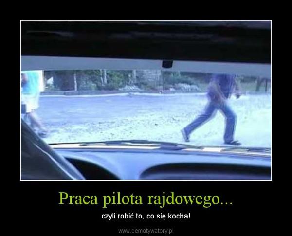 Praca pilota rajdowego... – czyli robić to, co się kocha!