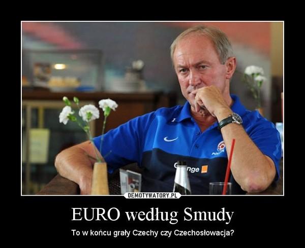 EURO według Smudy – To w końcu grały Czechy czy Czechosłowacja?