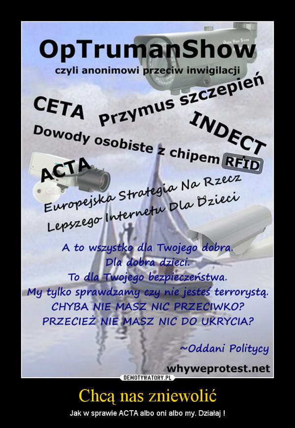 Chcą nas zniewolić – Jak w sprawie ACTA albo oni albo my. Działaj !