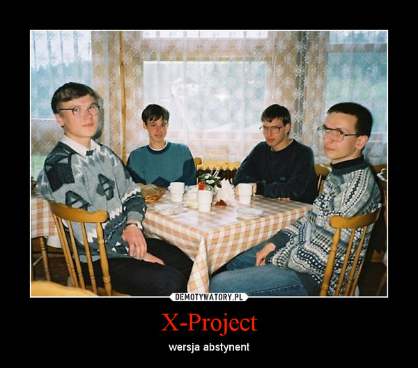 X-Project – wersja abstynent