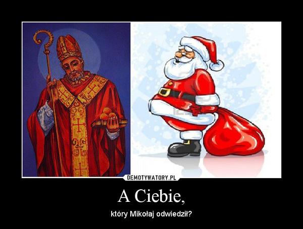 A Ciebie, – który Mikołaj odwiedził?
