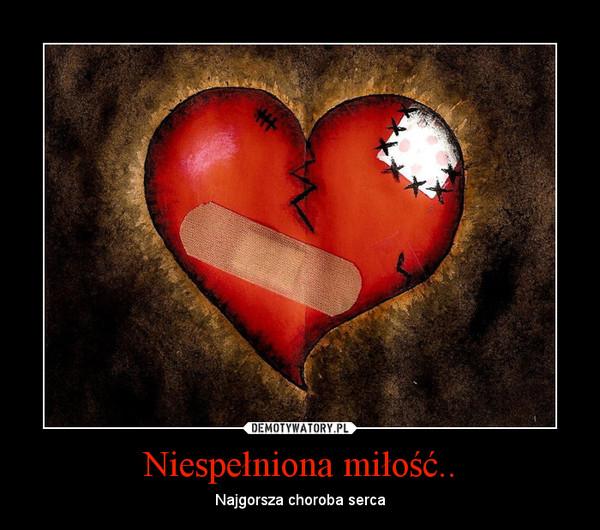 Niespełniona miłość.. – Najgorsza choroba serca
