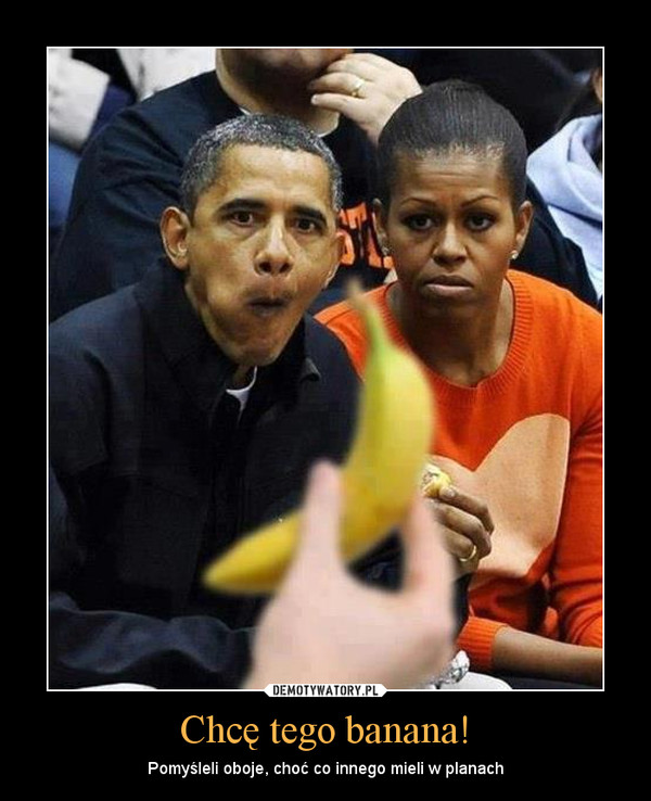 Chcę tego banana! – Pomyśleli oboje, choć co innego mieli w planach