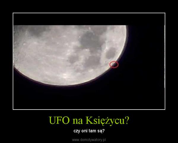 UFO na Księżycu? – czy oni tam są?