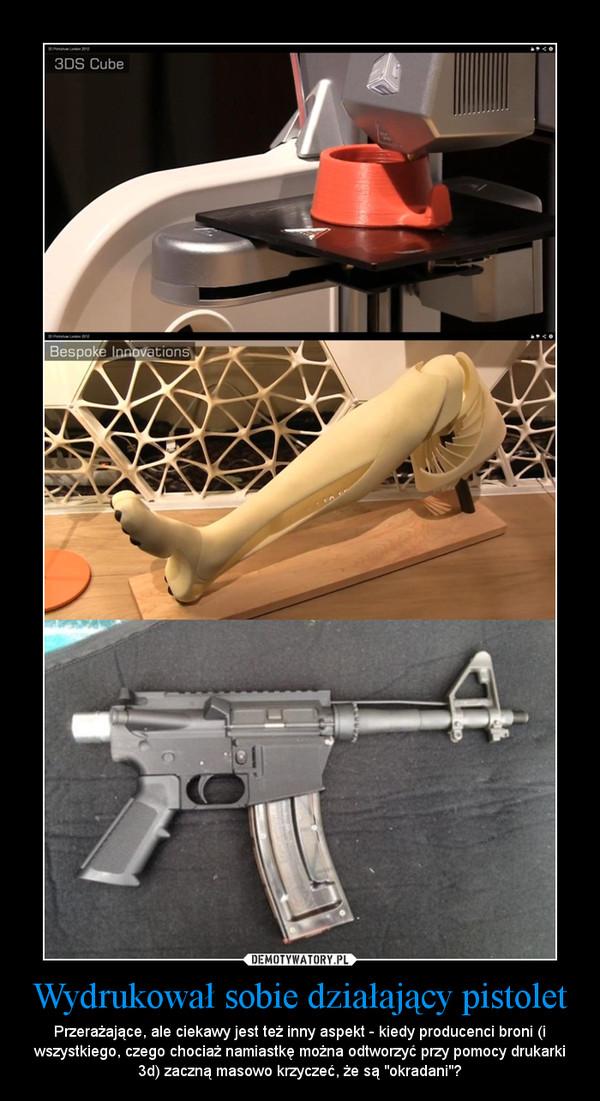"""Wydrukował sobie działający pistolet – Przerażające, ale ciekawy jest też inny aspekt - kiedy producenci broni (i wszystkiego, czego chociaż namiastkę można odtworzyć przy pomocy drukarki 3d) zaczną masowo krzyczeć, że są """"okradani""""?"""