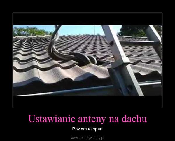 Ustawianie anteny na dachu – Poziom ekspert