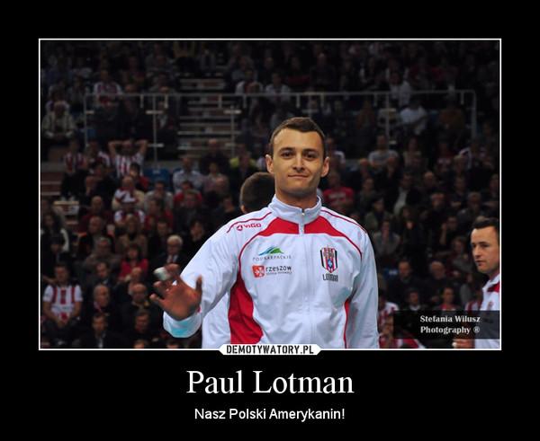 Paul Lotman – Nasz Polski Amerykanin!