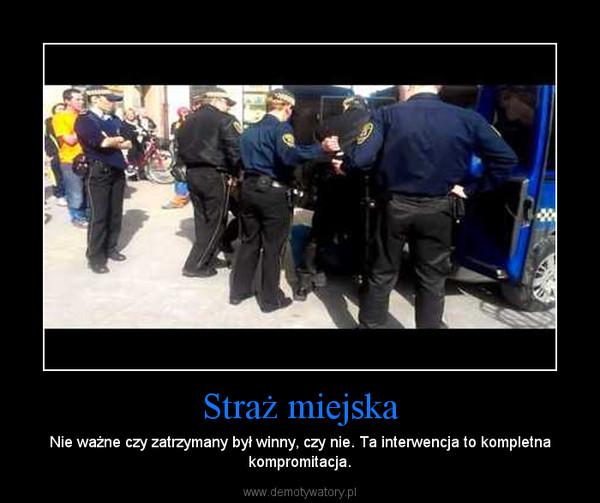 Straż miejska – Nie ważne czy zatrzymany był winny, czy nie. Ta interwencja to kompletna kompromitacja.