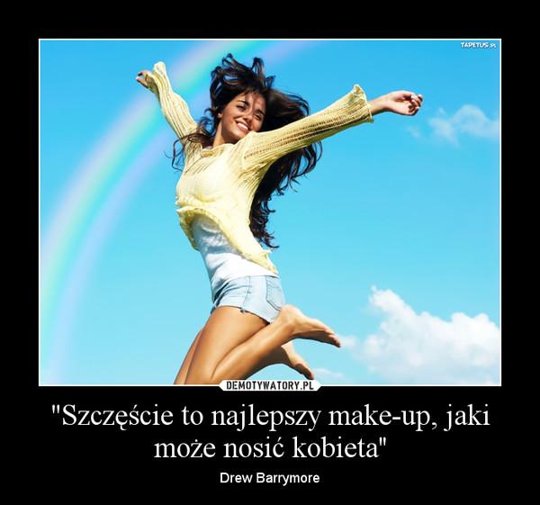 """""""Szczęście to najlepszy make-up, jaki może nosić kobieta'' – Drew Barrymore"""