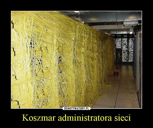 Koszmar administratora sieci –