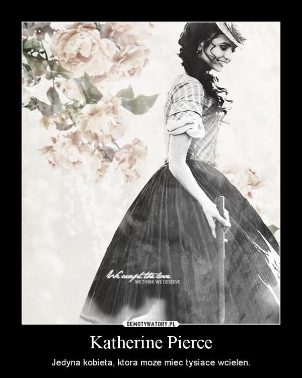 Katherine Pierce – Jedyna kobieta, ktora moze miec tysiace wcielen.