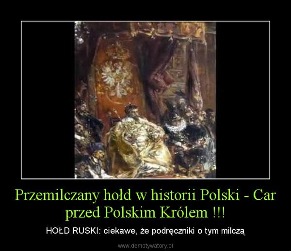 Przemilczany hołd w historii Polski - Car przed Polskim Królem !!! – HOŁD RUSKI: ciekawe, że podręczniki o tym milczą