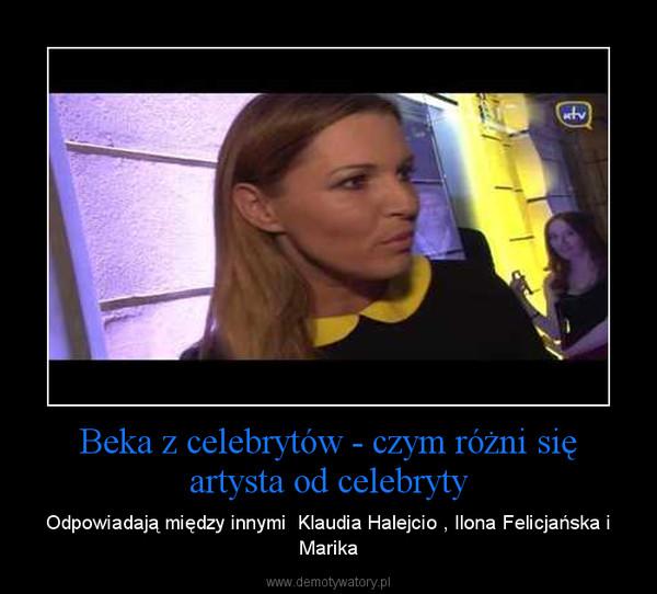 Beka z celebrytów - czym różni się artysta od celebryty – Odpowiadają między innymi  Klaudia Halejcio , Ilona Felicjańska i Marika