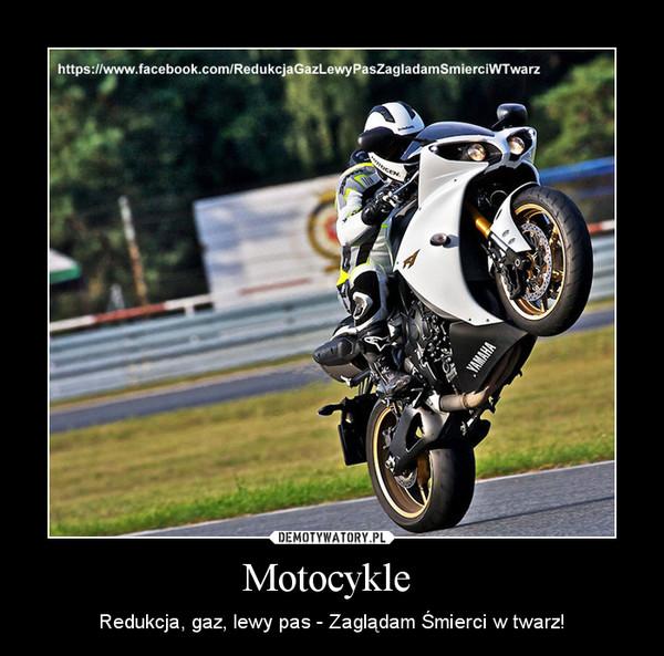 Motocykle  – Redukcja, gaz, lewy pas - Zaglądam Śmierci w twarz!