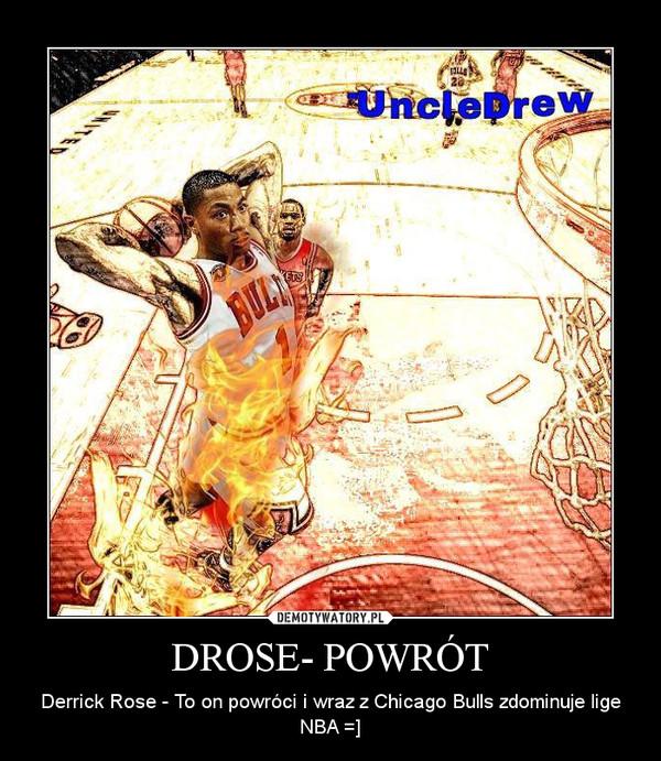 DROSE- POWRÓT – Derrick Rose - To on powróci i wraz z Chicago Bulls zdominuje lige NBA =]