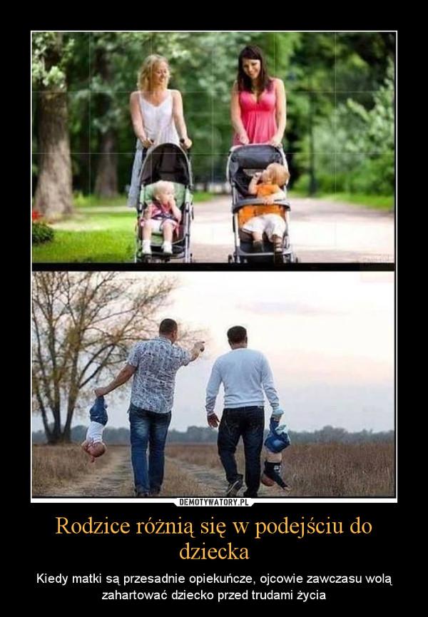 Rodzice różnią się w podejściu do dziecka – Kiedy matki są przesadnie opiekuńcze, ojcowie zawczasu wolą zahartować dziecko przed trudami życia